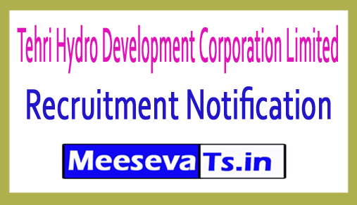Tehri Hydro Development Corporation Limited THDC Recruitment