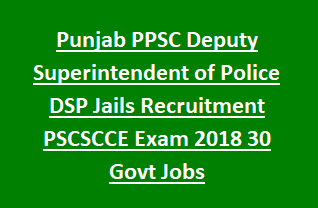Punjab PPSC Deputy Superintendent of Police DSP Jails Recruitment PSCSCCE Exam 2018 30 Govt Jobs Notification
