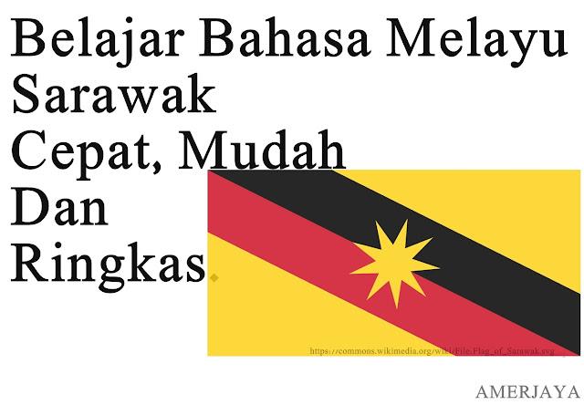 Jom Belajar Bahasa Melayu Sarawak Cepat Dan Mudah Wajib Tahu