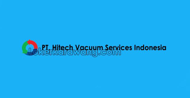 Lowongan Kerja PT. Hitech Vacuum Services Indonesia Cikarang 2018