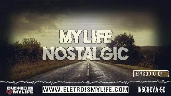Eletro Is My Life - My Life Nostalgic (Episódio 01)