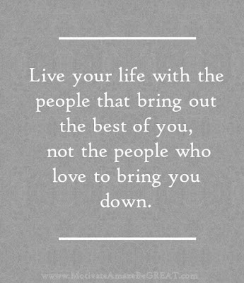 "Motivational Pictures Quotes, Facebook Page, MotivateAmazeBeGREAT, Inspirational Quotes, Motivation, Quotations, Inspiring Pictures, Success, Quotes About Life, Life Hack: ""Live your life with the people that bring out the best of you, not the people who love to bring you down."""