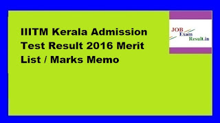 IIITM Kerala Admission Test Result 2016 Merit List / Marks Memo