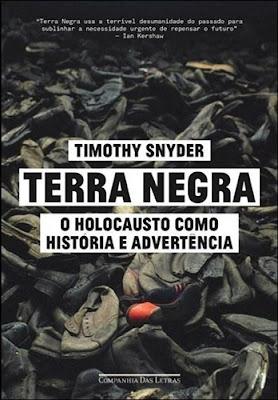 TERRA NEGRA - O Holocausto como história e advertência (Timothy Snyder)