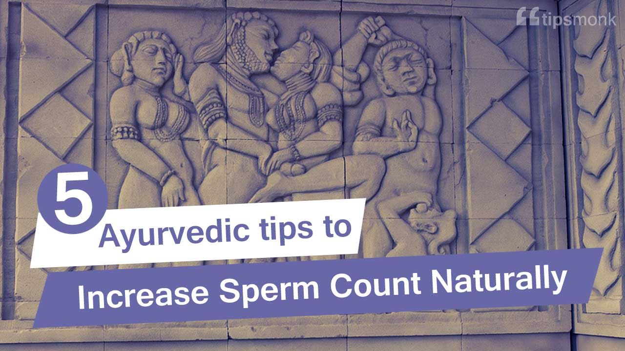 5 Ayurvedic tips to increase sperm count naturally without medicines - Tipsmonk