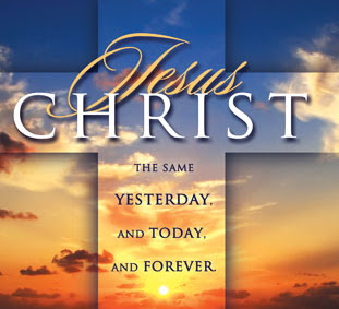 jesus christ the same yesterday and tomorrow
