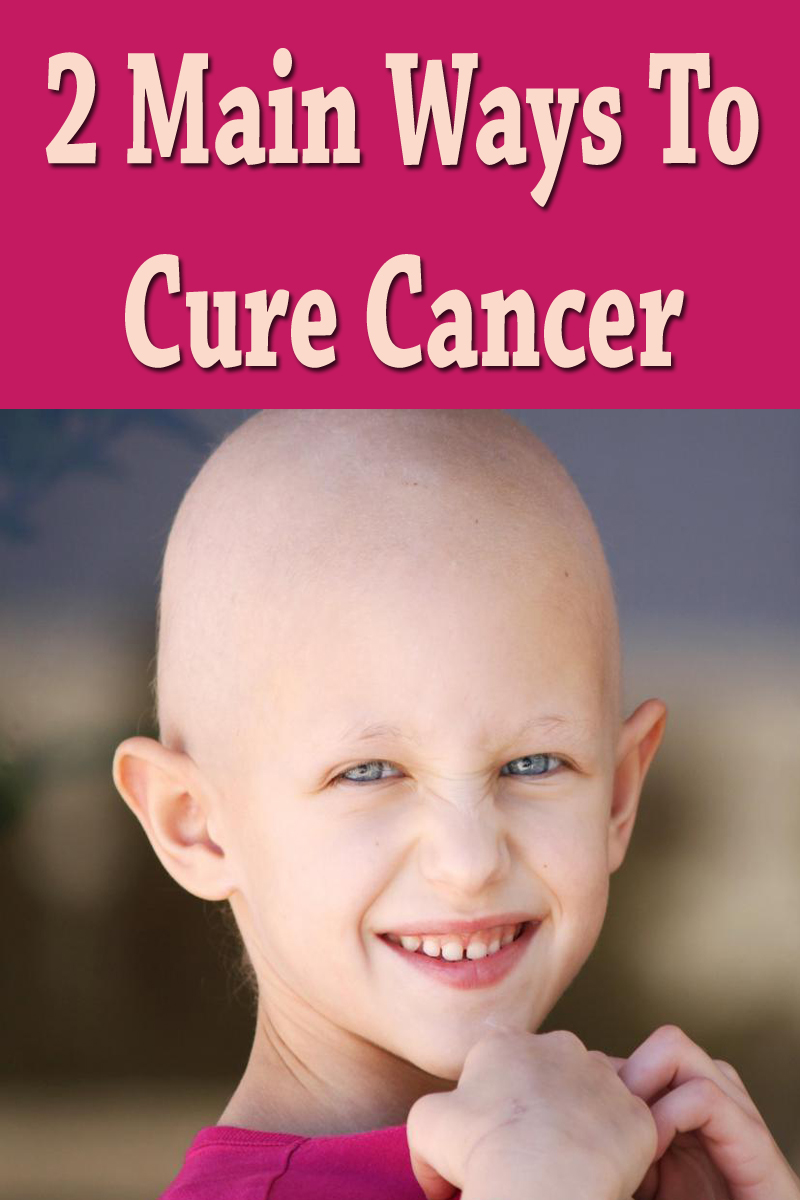 2 Main Ways To Cure Cancer