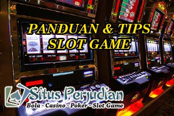 PANDUAN DAN TIPS BERMAIN SLOT GAME ONLINE