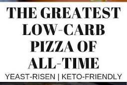 THE GREATEST LOW-CARB PIZZA OF ALL-TIME-YEAST RISEN