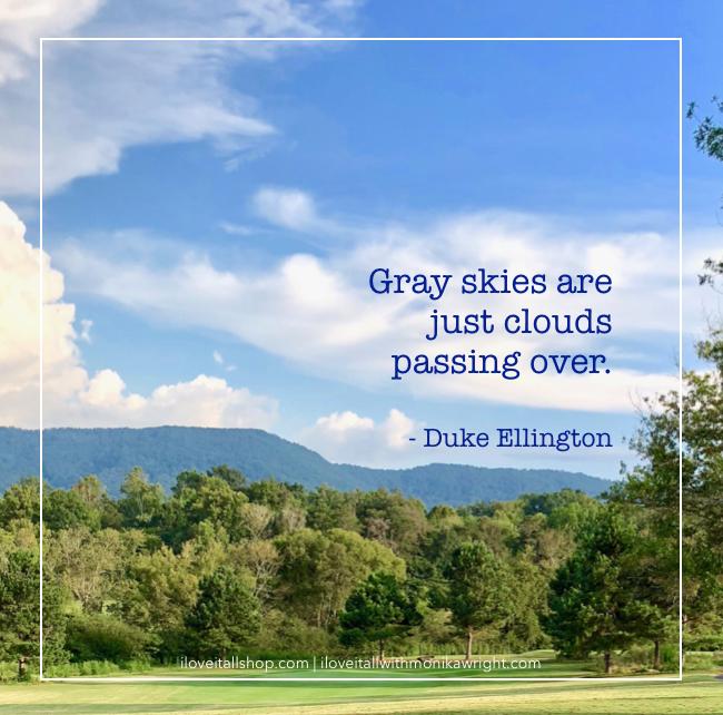 #clounds #gray skies #trees #mountains #sky #Sunday Photos #Duke Ellington #quote