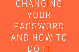 Changing your Password and how to do it