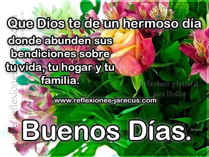 Que Dios te de un hermoso día donde abunden sus bendiciones sobre tu vida, tu hogar y tu familia. Buenos días.