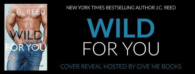 [Cover Reveal] WILD FOR YOU by JC Reed @JCReedAuthor @GiveMeBooksBlog