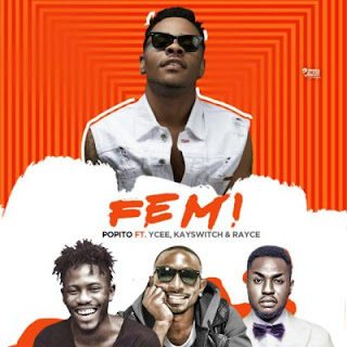 Popito – 'FEMI' Ft Ycee, Kayswitch & Rayce.mp3