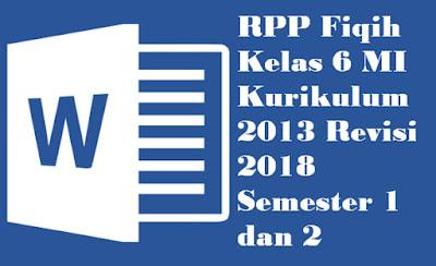 RPP Fiqih Kelas 6 MI Kurikulum 2013 Revisi 2018 Semester 1 dan 2