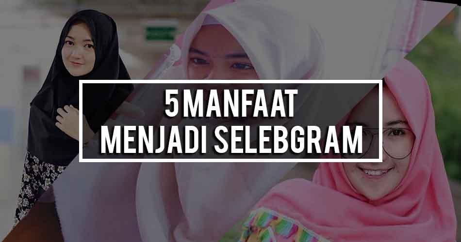 5 Manfaat Jadi Selebgram