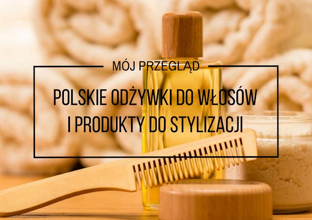 Polskie kosmetyki do pielęgnacji włosów, cz. II: odżywki i produkty do stylizacji