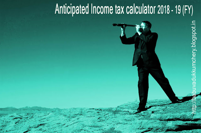 INCOME TAX CALCULATOR 2018-19 (FY) ANTICIPATORY