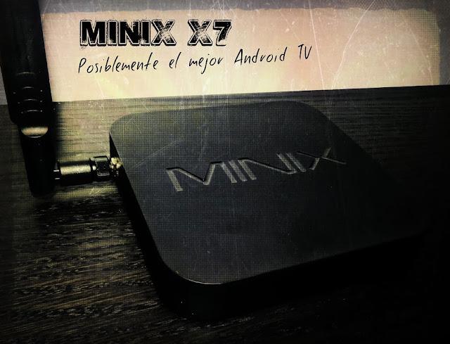 Minix Neo X7 - Posiblemente el mejor AndroidTV