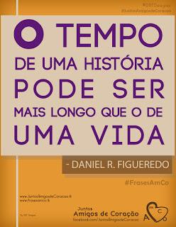 """Frase AmCo 8726 DRF - """"O tempo de uma história pode ser mais longo que o de uma vida"""" - do autor Daniel Rodrigues Figueredo - para Comunidade Amigos de Coração - por DRF Designer Studio"""
