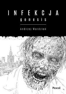 """""""Infekcja: Genesis"""" Andrzej Wardziak"""