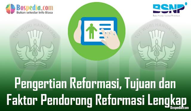 Pengertian Reformasi, Tujuan dan Faktor Pendorong Reformasi Lengkap