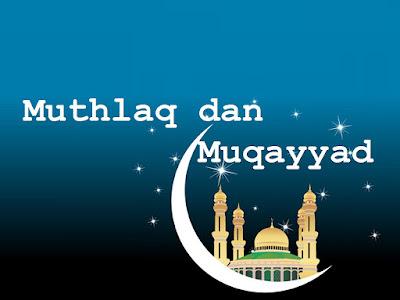 Muthlaq dan Muqayyad dalam Ushul Fiqih