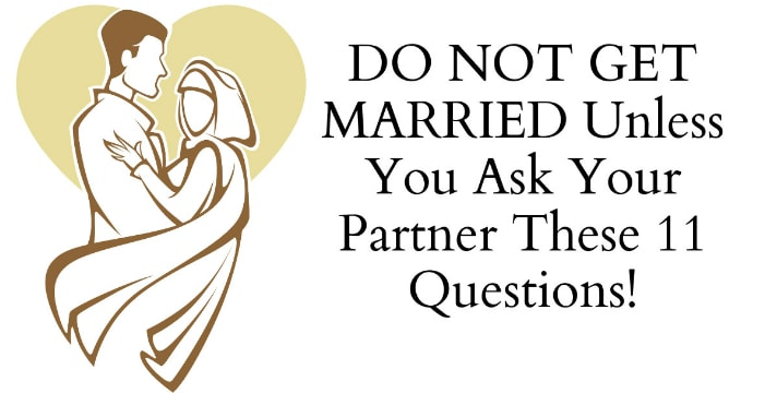 Do Not Get Married Unless You Ask These 11 Questions To Your Partner!