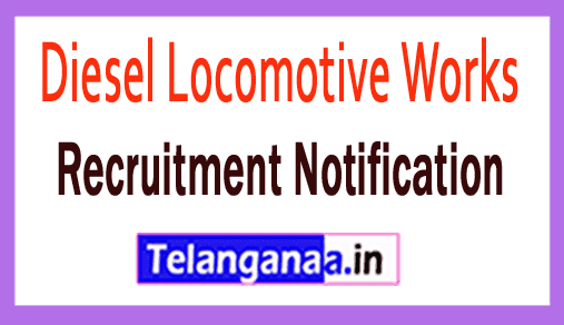 Diesel Locomotive Works DLW Varanasi Recruitment Notification