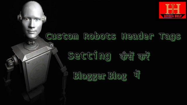 Custom Robots Header Tags Ki Setting Kaise Kare Blogger Blog Me