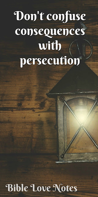 Don't Confuse Persecution With Consequences - 1 Peter 3:17