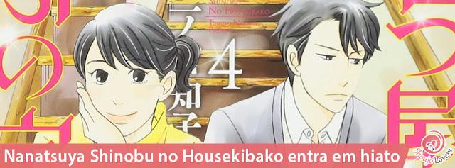 MANGÁ JOSEI Nanatsuya Shinobu no Housekibako entra em hiato