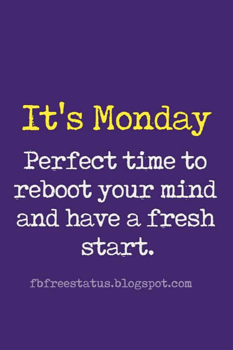 inspirational quotes for Monday, It's Monday perfect time top reboot your mind and have a fresh start.