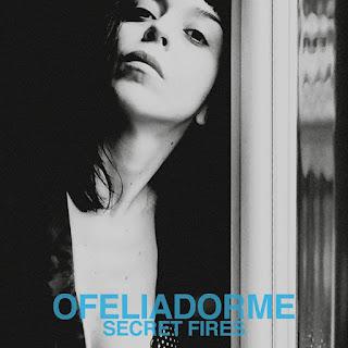 Ofeliadorme, Secret Fires, 2017