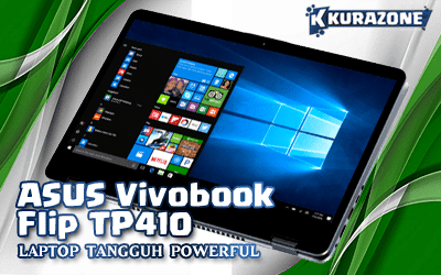 ASUS Laptopku - ASUS Vivobook Flip TP410 : Laptop Tangguh yang Powerful