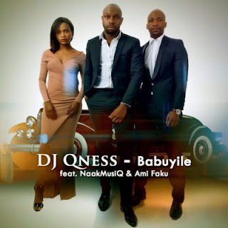 DJ Qness Feat. NaakMusiQ & Ami Faku – Babuyile
