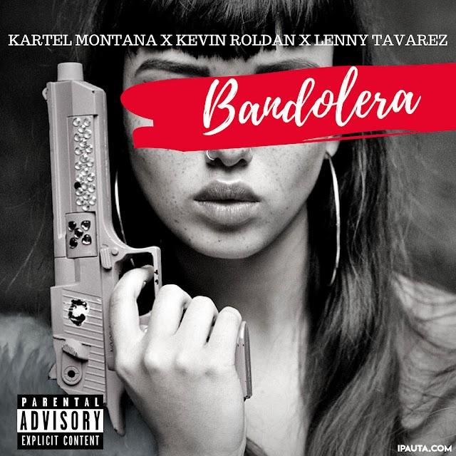 Kartel Montana Ft. Kevin Roldan y Lenny Tavarez – Bandolera