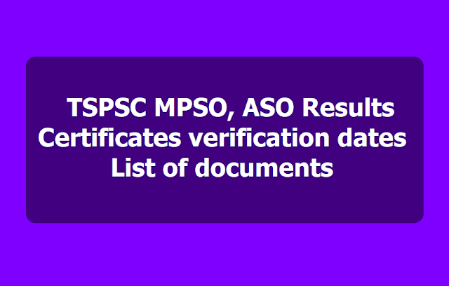 TSPSC MPSO, ASO Results,, Certificates verification dates, List of documents