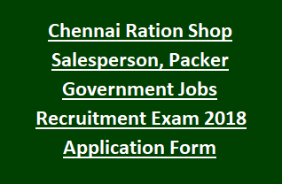 Chennai Ration Shop Salesperson, Packer Government Jobs Recruitment Exam 2018 Application Form