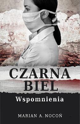 """""""Czarna biel. Wspomnienia"""" – Marian A. Nocoń"""