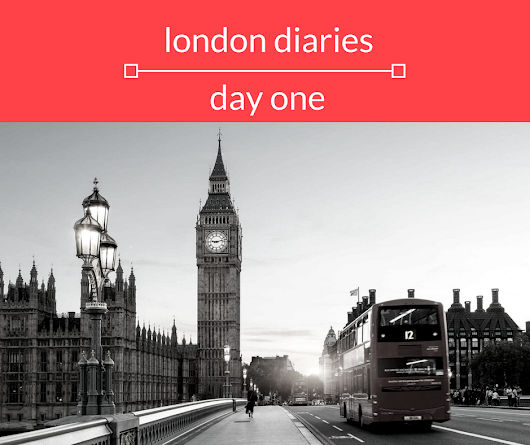 London Diaries: Day One