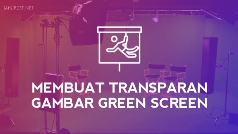 Membuat latar gambar green screen transparan