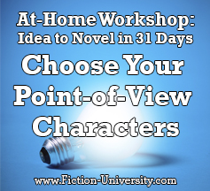 Day Ten: Idea to Novel Workshop: Choosing Your Point-of-View Characters