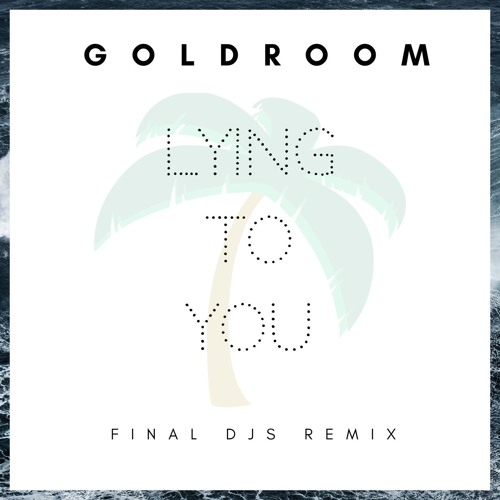 Goldroom 'Lying To You'  FINAL DJS Remix   SOTD als Free Download