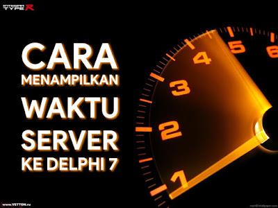 10 Cara Menampilkan Jam, Tanggal, Waktu dari Server di Delphi 7