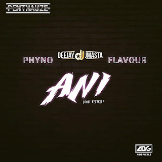 Deejay J Masta Feat. Phyno & Flavour – Ani