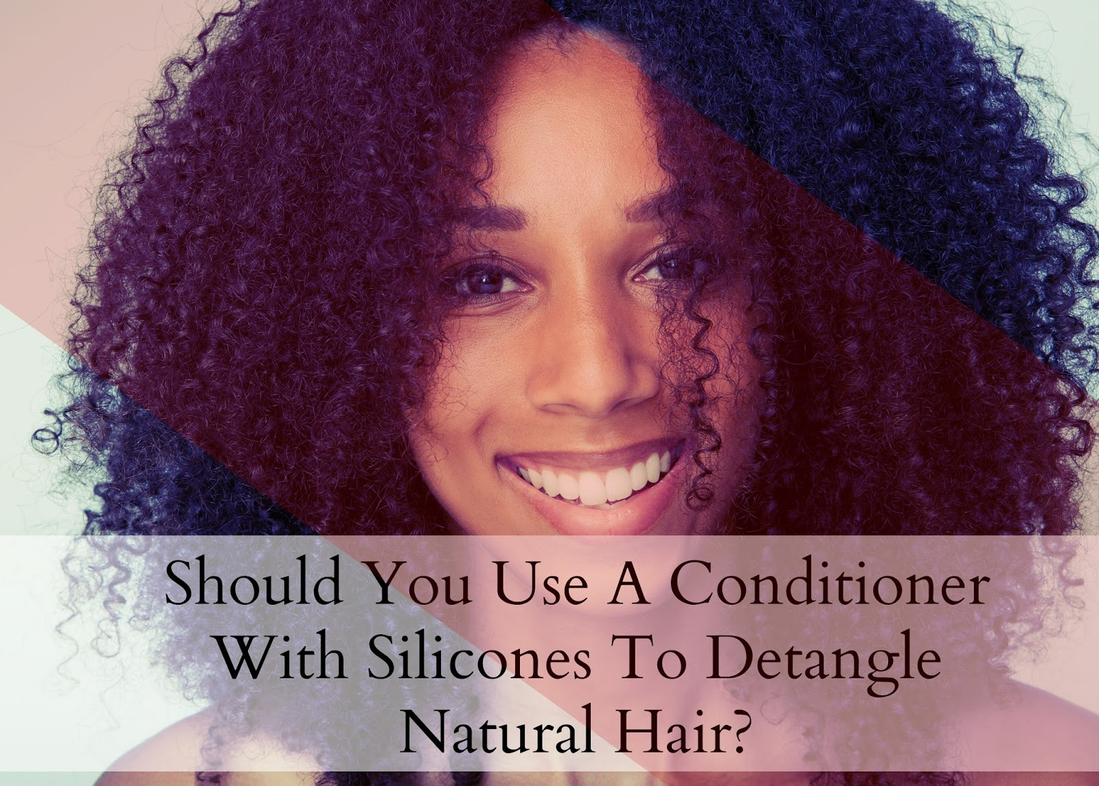 Should You Use A Conditioner With Silicones To Detangle Natural Hair?
