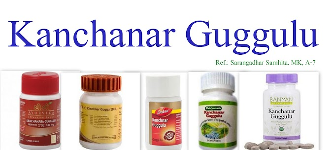 Kanchanar Guggulu: Ingredients, Indications, Dosages, Side Effects.