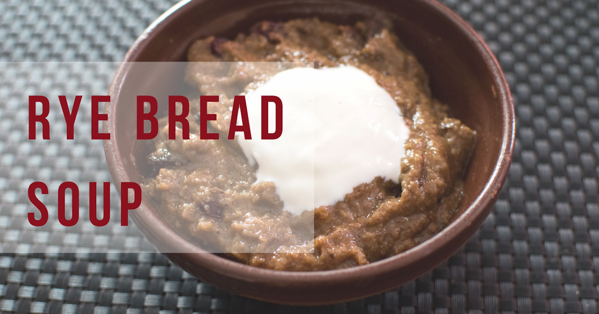 Dessert Recipe Rye Bread Soup Yummy Blog J M