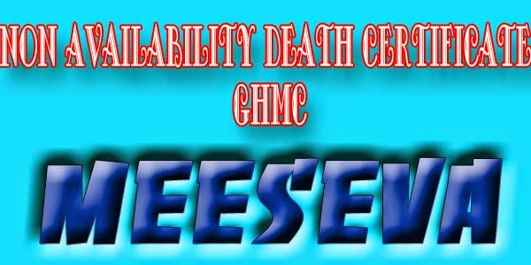 NON AVAILABILITY DEATH CERTIFICATE – GHMC APPLY ON MEESEVA